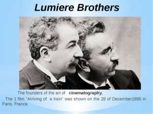 "The founders of the art of cinematography. The 1 film ""Arriving of a train"""