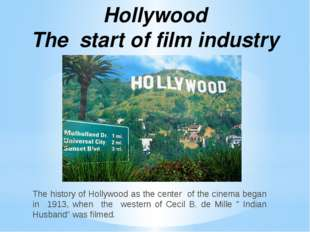 The history of Hollywood as the center of the cinema began in 1913, when the
