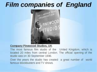 Company Pinewood Studios, UK The most famous film studio of the United Kingdo