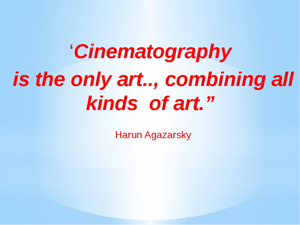 "'Cinematography is the only art.., combining all kinds of art."" Harun Agazar..."