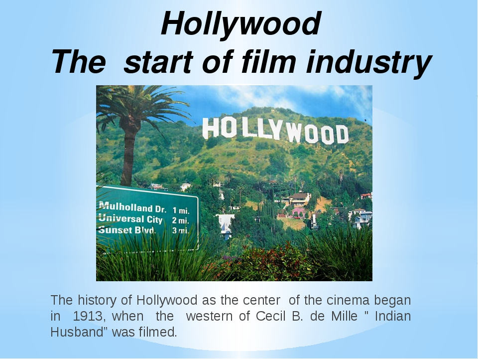 The history of Hollywood as the center of the cinema began in 1913, when the...