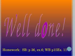 Homework: SB: p 36, ex.6; WB p15Ex. 11