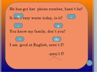 He has got her phone number, hasn`t he? It isn`t very warm today, is it? You