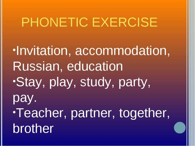 PHONETIC EXERCISE Invitation, accommodation, Russian, education Stay, play, s...