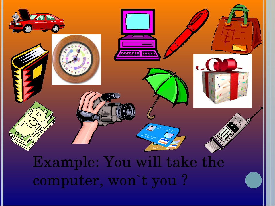 Example: You will take the computer, won`t you ?