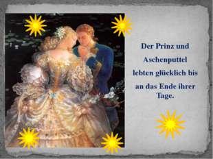 Der Prinz und Aschenputtel lebten glücklich bis an das Ende ihrer Tage.
