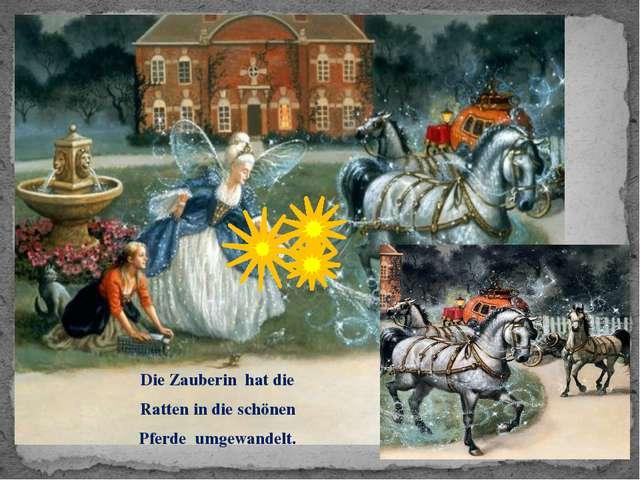Die Zauberin hat die Ratten in die schönen Pferde umgewandelt.