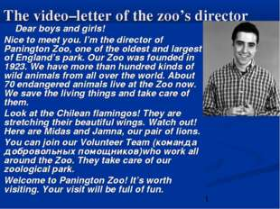 The video–letter of the zoo's director Dear boys and girls! Nice to meet you.