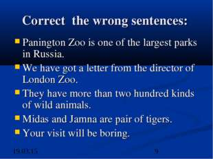 Correct the wrong sentences: Panington Zoo is one of the largest parks in Rus