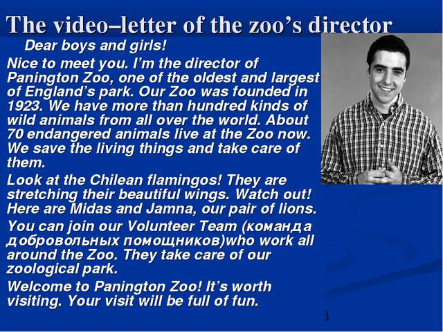 The video–letter of the zoo's director Dear boys and girls! Nice to meet you....