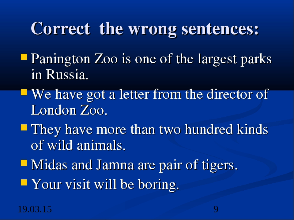 Correct the wrong sentences: Panington Zoo is one of the largest parks in Rus...
