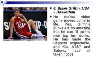 6. Blake Griffin, USA – Basketball He makes video game moves come to life. Ye