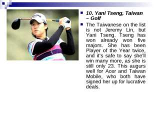 10. Yani Tseng, Taiwan – Golf The Taiwanese on the list is not Jeremy Lin, bu