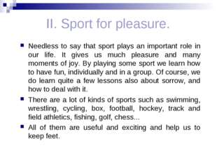 II. Sport for pleasure. Needless to say that sport plays an important role i