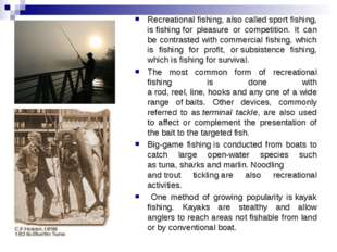 Recreational fishing, also called sport fishing, is fishing for pleasure or c