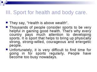 "III. Sport for health and body care. They say, ""Health is above wealth"". Thou"