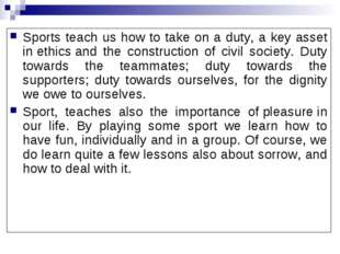 Sports teach us how to take on a duty, a key asset in ethics and the construc