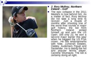 2. Rory McIlroy, Northern Ireland – Golf The epic collapse in the 2011 Master