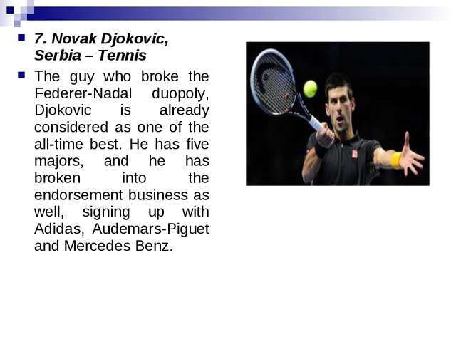 7. Novak Djokovic, Serbia – Tennis The guy who broke the Federer-Nadal duopol...