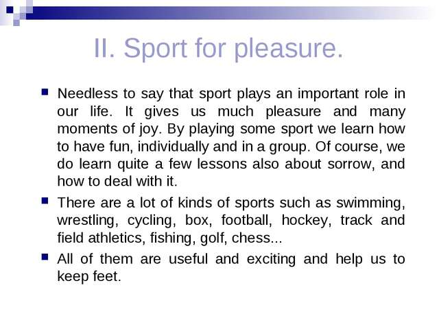 II. Sport for pleasure. Needless to say that sport plays an important role i...