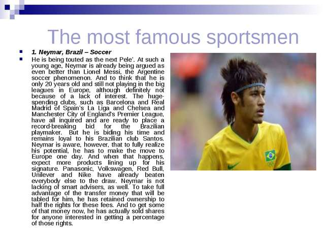 The most famous sportsmen 1. Neymar, Brazil – Soccer He is being touted as t...