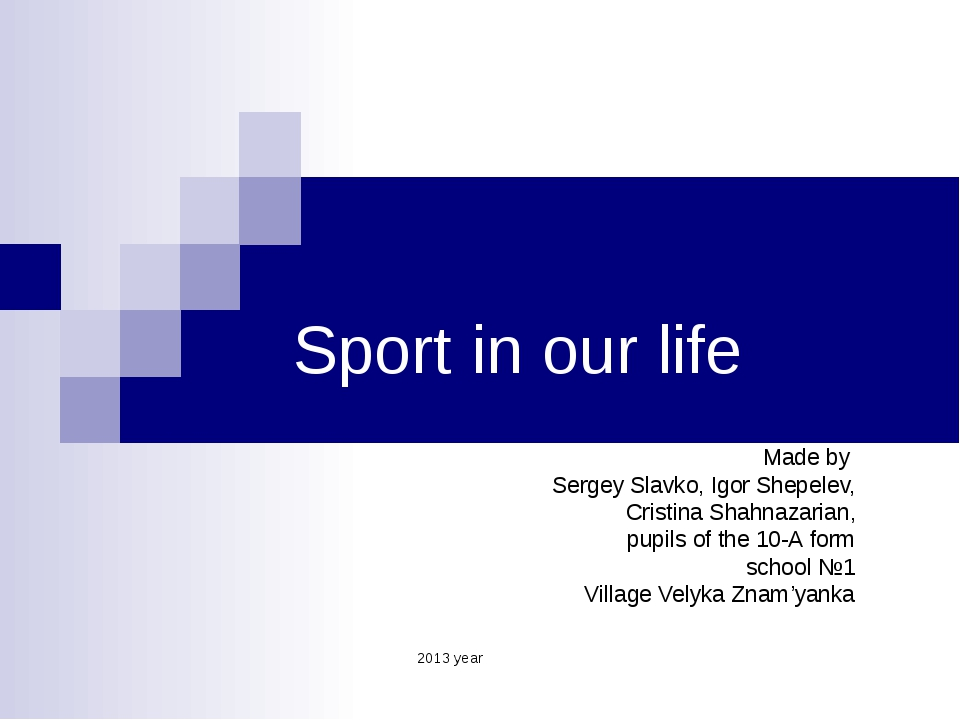 Sport in our life Made by Sergey Slavko, Igor Shepelev, Cristina Shahnazarian...