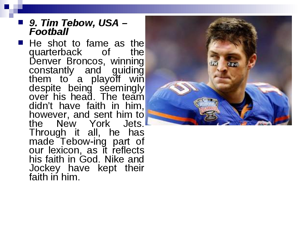 9. Tim Tebow, USA – Football He shot to fame as the quarterback of the Denver...