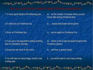 Can you match the two halves of these Christmas superstitions? 1 To have good