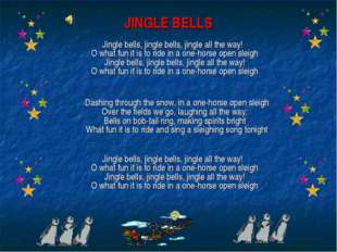 JINGLE BELLS Jingle bells, jingle bells, jingle all the way! O what fun it is