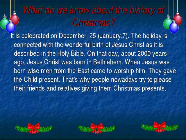 What do we know about the history of Christmas? It is celebrated оn December,...
