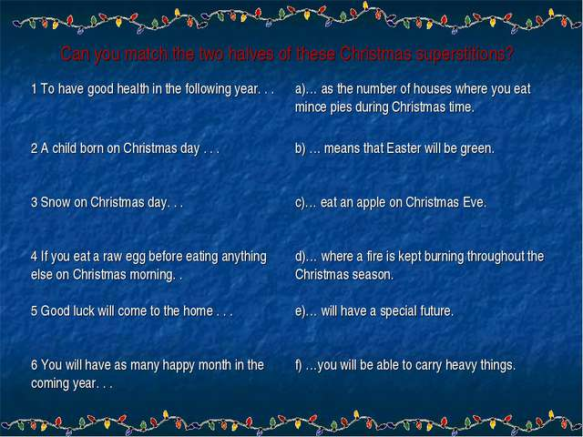 Can you match the two halves of these Christmas superstitions? 1 To have good...