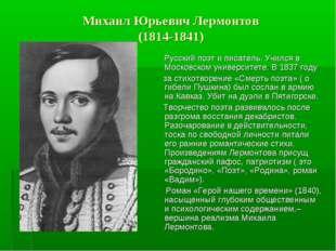 Михаил Юрьевич Лермонтов (1814-1841) Русский поэт и писатель. Учился в Моско