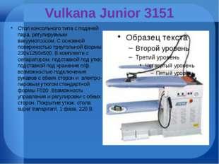 Vulkana Junior 3151 Стол консольного типа с подачей пара, регулируемым вакуум