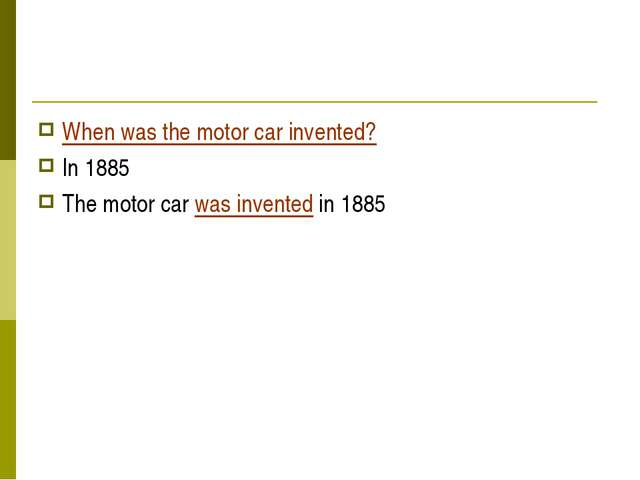 When was the motor car invented? In 1885 The motor car was invented in 1885