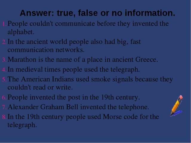 Answer: true, false or no information. People couldn't communicate before th...