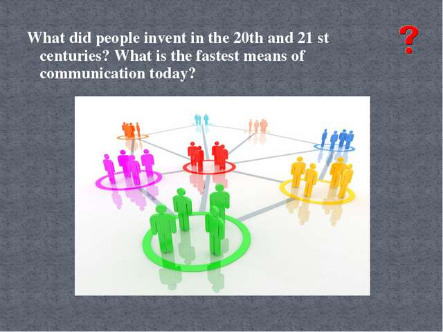 What did people invent in the 20th and 21 st centuries? What is the fastest m...