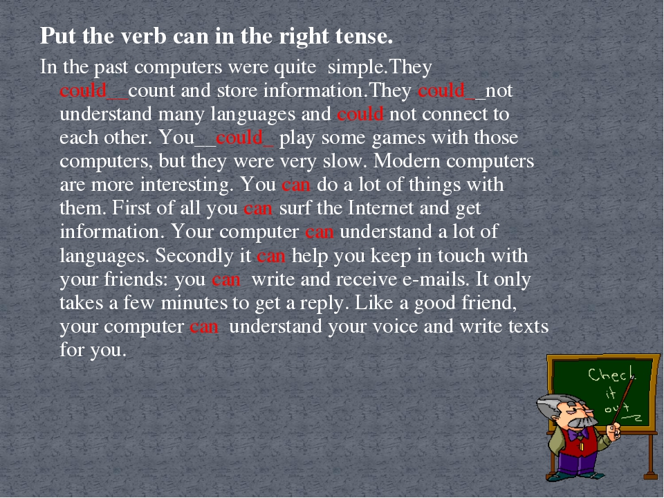 Put the verb can in the right tense. In the past computers were quite simple....