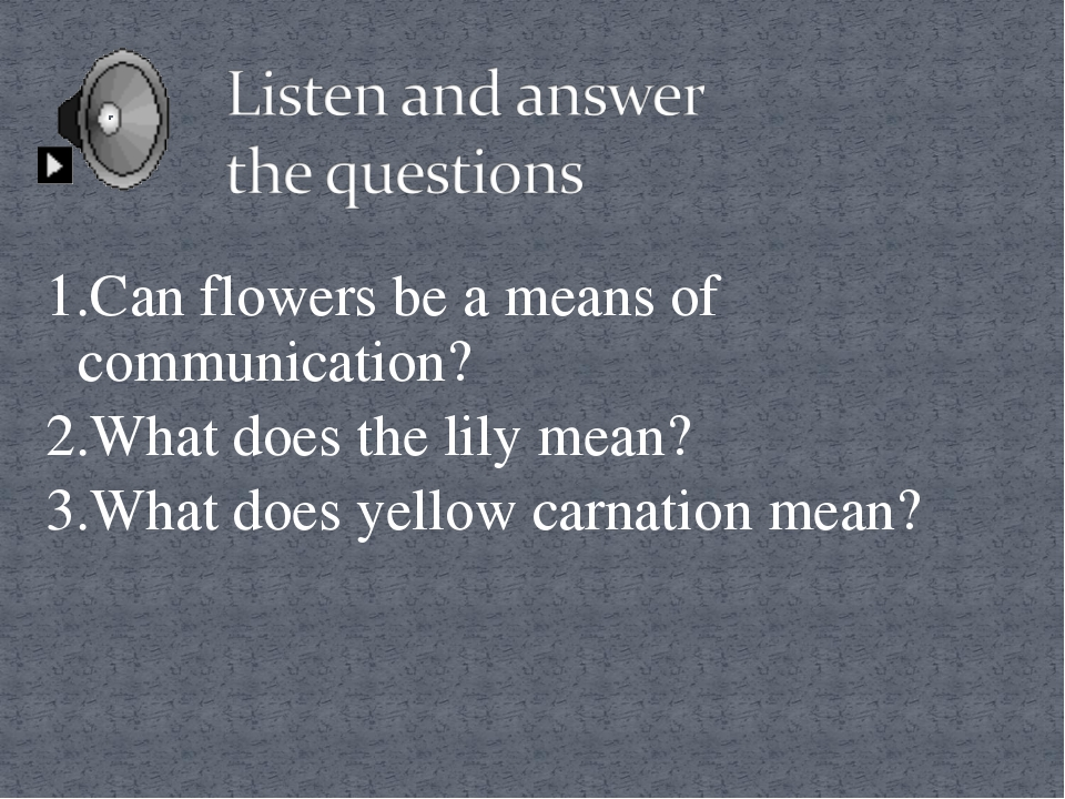 1.Can flowers be a means of communication? 2.What does the lily mean? 3.What...
