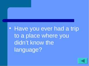 Have you ever had a trip to a place where you didn't know the language?
