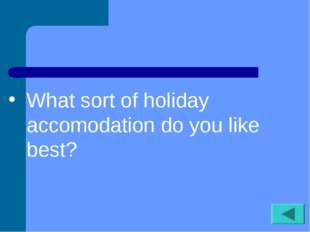 What sort of holiday accomodation do you like best?