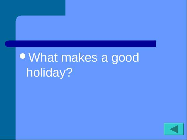 What makes a good holiday?