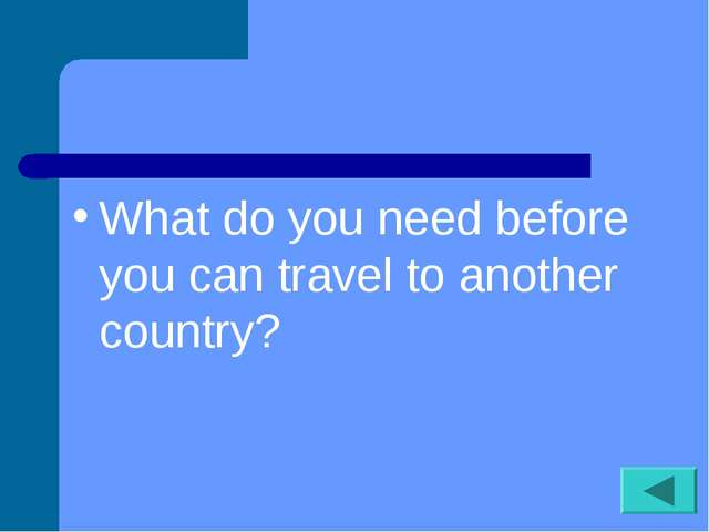 What do you need before you can travel to another country?