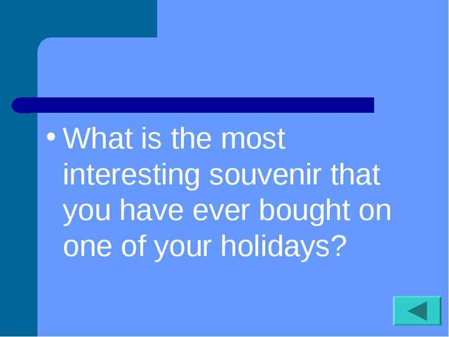 What is the most interesting souvenir that you have ever bought on one of you...