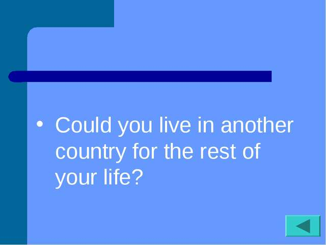 Could you live in another country for the rest of your life?