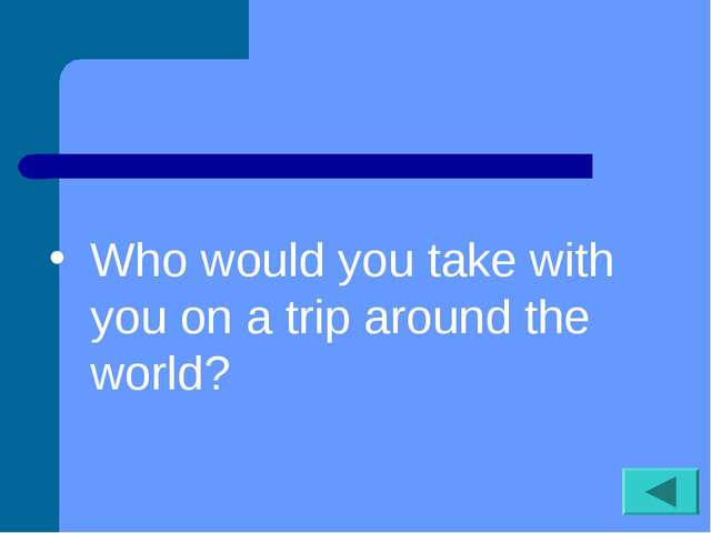 Who would you take with you on a trip around the world?