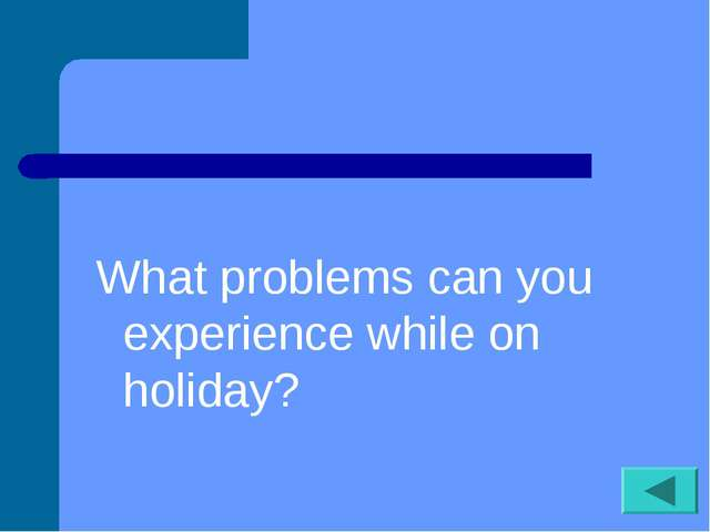 What problems can you experience while on holiday?