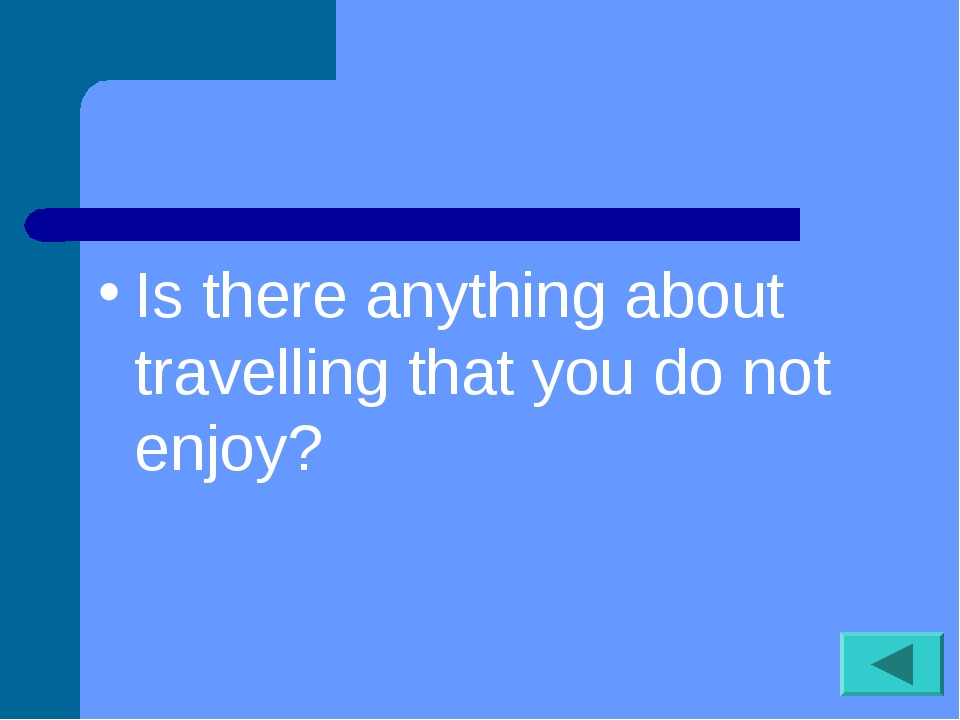 Is there anything about travelling that you do not enjoy?