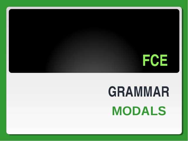 FCE GRAMMAR MODALS