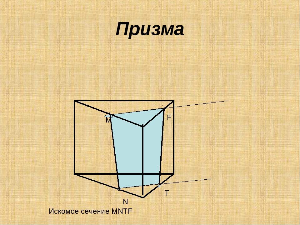 Призма M N F T Искомое сечение MNTF