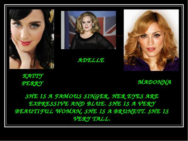 KATTY PERRY ADELLE MADONNA SHE IS A FAMOUS SINGER. HER EYES ARE EXPRESSIVE AN...